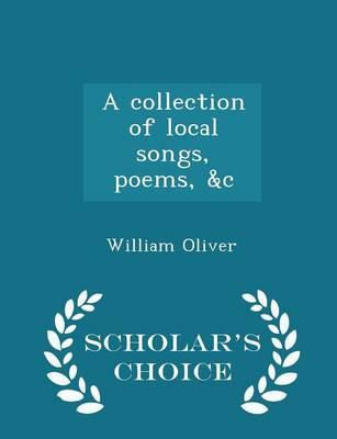 A Collection of Local Songs, Poems, C - Scholar's Choice Edition