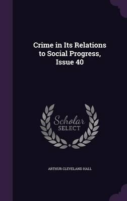 Crime in Its Relations to Social Progress, Issue 40