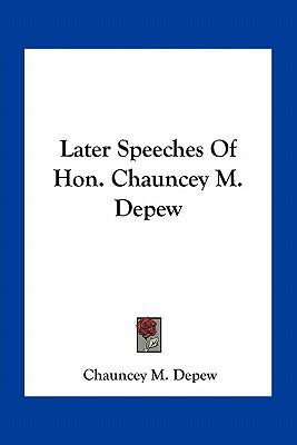 Later Speeches of Hon. Chauncey M. DePew