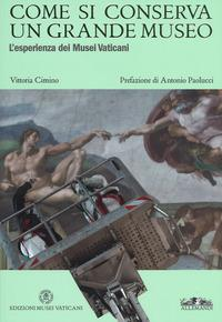 Come si conserva un grande museo. L'esperienza dei Musei Vaticani. Ediz. a colori