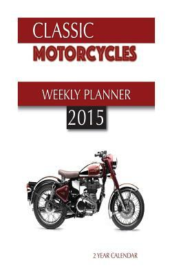 Classic Motorcycles Weekly Planner 2015