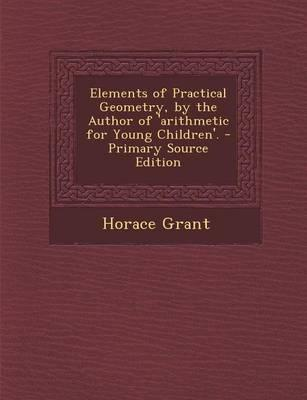 Elements of Practical Geometry, by the Author of 'Arithmetic for Young Children'.