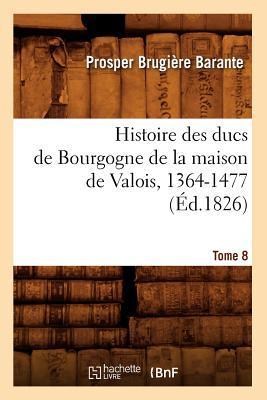 Histoire des Ducs de Bourgogne de la Maison de Valois, 1364-1477. Tome 8 (ed.1826)