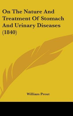 On the Nature and Treatment of Stomach and Urinary Diseases