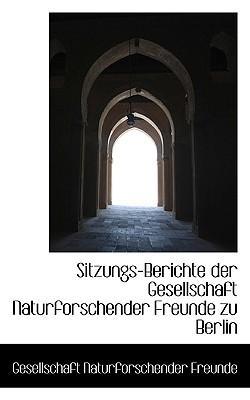 Sitzungs-Berichte Der Gesellschaft Naturforschender Freunde Zu Berlin