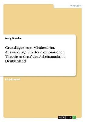 Grundlagen zum Mindestlohn. Auswirkungen in der ökonomischen Theorie und auf den Arbeitsmarkt in Deutschland