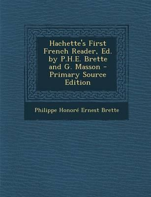 Hachette's First French Reader, Ed. by P.H.E. Brette and G. Masson - Primary Source Edition