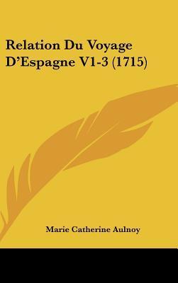 Relation Du Voyage D'Espagne V1-3 (1715)