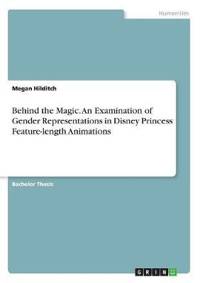 Behind the Magic. An Examination of Gender Representations in Disney Princess Feature-length Animations