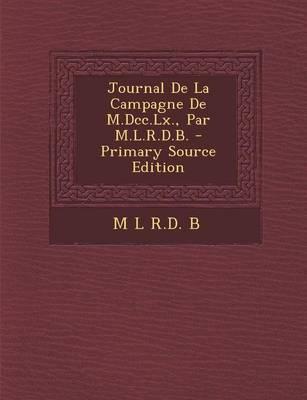 Journal de la Campagne de M.DCC.LX., Par M.L.R.D.B.