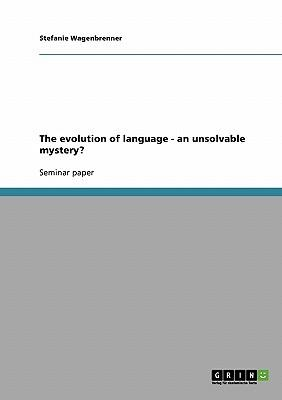 The evolution of language - an unsolvable mystery?