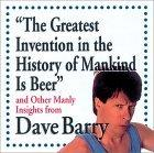"""""""The Greatest Invention In The History Of Mankind Is Beer"""" And Other Manly Insights From Dave Barry"""