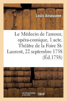 Le Medecin de l'Amour, Opéra-Comique en 1 Acte. Theatre de la Foire St-Laurent, 22 Septembre 1758