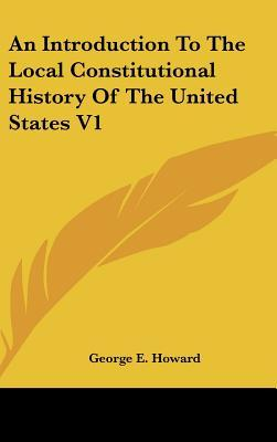 An Introduction to the Local Constitutional History of the United States V1