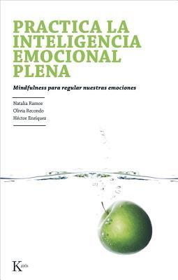 Práctica la inteligencia emocional plena / Practice full emotional intelligence