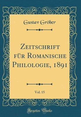 Zeitschrift für Romanische Philologie, 1891, Vol. 15 (Classic Reprint)