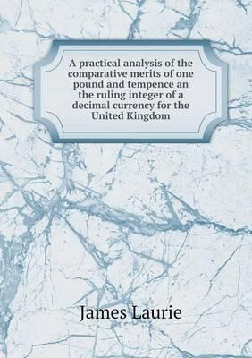 A Practical Analysis of the Comparative Merits of One Pound and Tempence an the Ruling Integer of a Decimal Currency for the United Kingdom