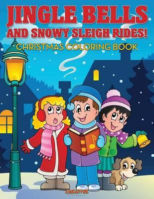 Jingle Bells and Snowy Sleigh Rides! Christmas Coloring Book