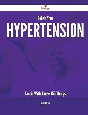 Rehab Your Hypertension Tactic With These 155 Things