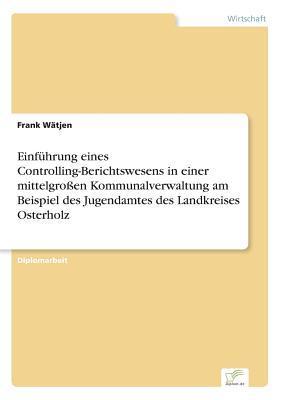 Einführung eines Controlling-Berichtswesens in einer mittelgroßen Kommunalverwaltung am Beispiel des Jugendamtes des Landkreises Osterholz