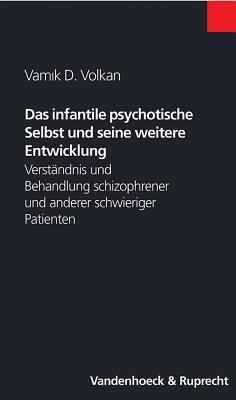 Das Infantile Psychotische Selbst Und Seine Weitere Entwicklung