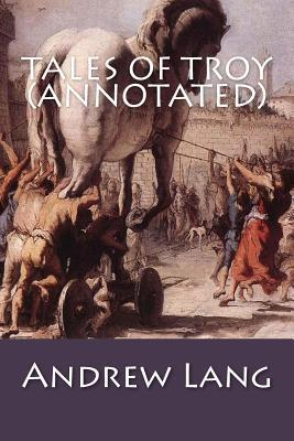 Tales of Troy (Annotated)