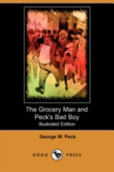 The Grocery Man and Peck's Bad Boy (Illustrated Edition) (Dodo Press)