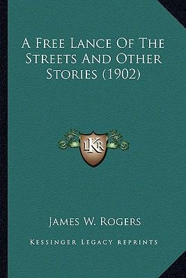 A Free Lance of the Streets and Other Stories (1902)