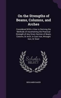 On the Strengths of Beams, Columns, and Arches