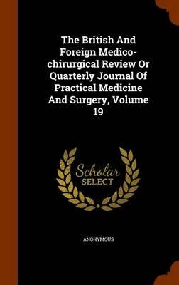 The British and Foreign Medico-Chirurgical Review or Quarterly Journal of Practical Medicine and Surgery, Volume 19