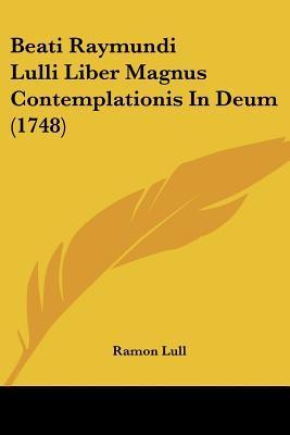 Beati Raymundi Lulli Liber Magnus Contemplationis in Deum (1748)