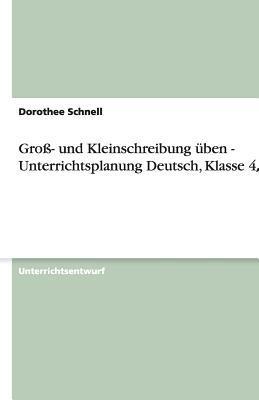 Groß- und Kleinschreibung üben - Unterrichtsplanung Deutsch, Klasse 4/5