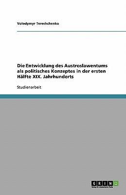 Die Entwicklung des Austroslawentums als politisches Konzeptes in der ersten Hälfte XIX. Jahrhunderts