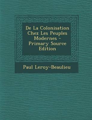de la Colonisation Chez Les Peuples Modernes - Primary Source Edition