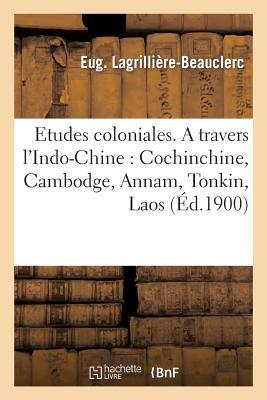 Études Coloniales. a Travers l'Indo-Chine