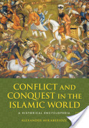 Conflict and Conquest in the Islamic World: A Historical Encyclopedia