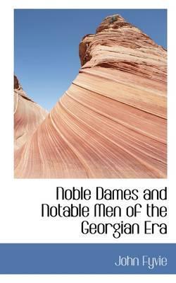 Noble Dames and Notable Men of the Georgian Era