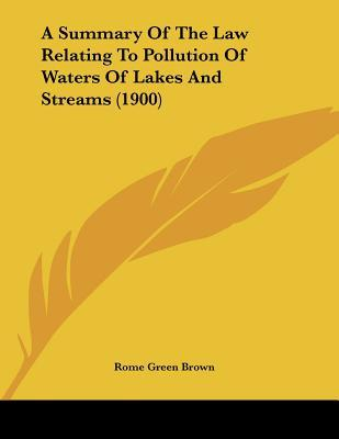 A Summary of the Law Relating to Pollution of Waters of Lakes and Streams (1900)