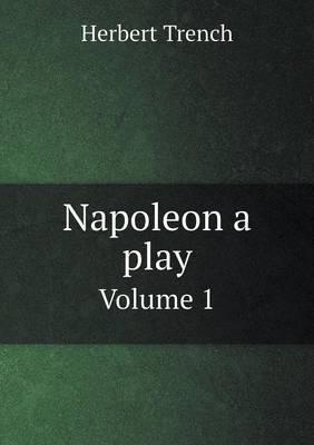 Napoleon a Play Volume 1
