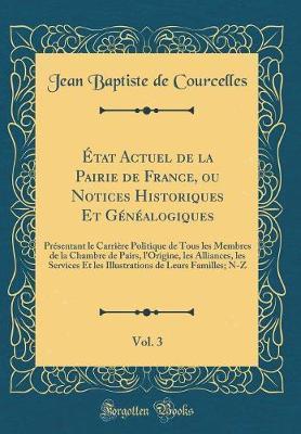 ¿at Actuel de la Pairie de France, ou Notices Historiques Et G¿alogiques, Vol. 3