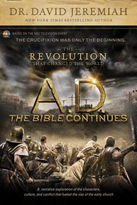 A. D. the Bible Continues the Revolution That Changed the World