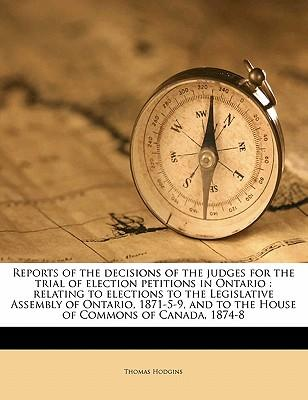 Reports of the Decisions of the Judges for the Trial of Election Petitions in Ontario