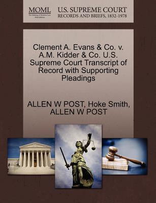 Clement A. Evans & Co. V. A.M. Kidder & Co. U.S. Supreme Court Transcript of Record with Supporting Pleadings
