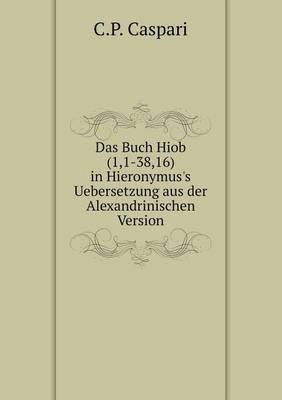 Das Buch Hiob(1,1-38,16) in Hieronymus's Uebersetzung Aus Der Alexandrinischen Version