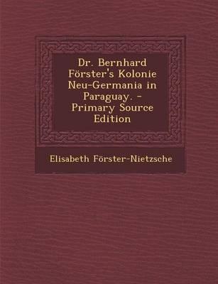 Dr. Bernhard Forster's Kolonie Neu-Germania in Paraguay.