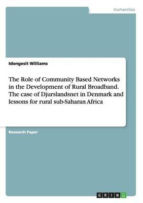 The Role of Community Based Networks in the Development of Rural Broadband. The case of Djurslandsnet in Denmark and lessons for rural sub-Saharan Africa