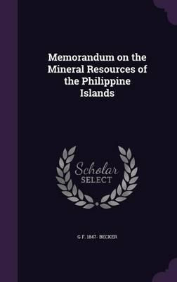 Memorandum on the Mineral Resources of the Philippine Islands