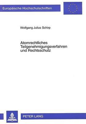 Atomrechtliches Teilgenehmigungsverfahren und Rechtsschutz