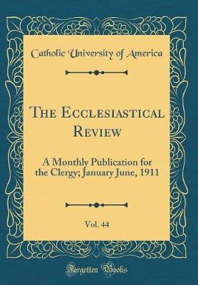 The Ecclesiastical Review, Vol. 44