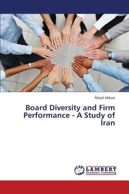 Board Diversity and Firm Performance - A Study of Iran